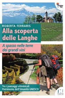 Alla scoperta delle Langhe. A spasso nelle terre dei grandi vini.pdf