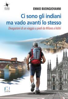 Lpgcsostenible.es Ci sono gli indiani ma vado avanti lo stesso. Divagazioni di un viaggio a piedi da Milano a Voltri Image