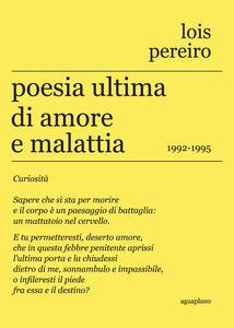 Poesia ultima di amore e malattia. 1992-1995. Testo in lingua gallega a fronte