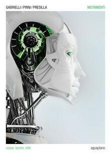 Mutamenti. Corpo, lavoro, rete - Roberto Presilla,Gabriele Gabrielli,Alberto Pirni - copertina