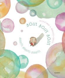 Bolle bolle bolle-Bubbles bubbles bubbles. Ediz. bilingue.pdf