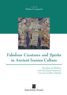 Fabulous creatures and spirits in ancient iranian culture - Matteo Compareti - copertina