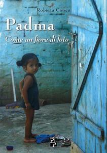 Padma. Come un fiore di loto. Ediz. illustrata - Roberta Concu - copertina