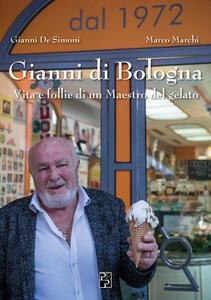 Gianni di Bologna. Vita e follie di un maestro del gelato - Gianni De Simoni,Marco Marchi - copertina