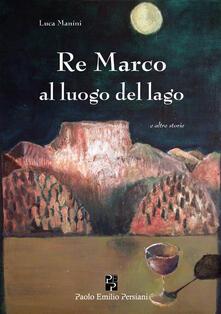 Re Marco al luogo del lago e altre storie - Luca Manini - copertina