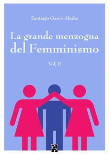 La grande menzogna del femminismo. Vol. 2 - Santiago Gascó Altaba - copertina