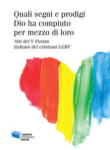 Daddyswing.es Quali segni e prodigi Dio ha compiuto per mezzo di loro. Atti del V Forum italiano dei cristiani LGBT Image