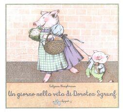 Libro Un giorno nella vita di Dorotea Sgrunf. Ediz. a colori Tatjana Hauptmann