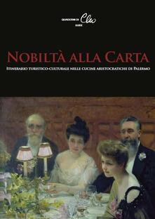 Ristorantezintonio.it Nobiltà alla Carta. Itinerario turistico-culturale nelle cucine aristocratiche di Palermo Image