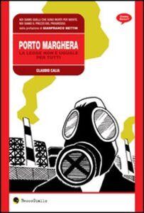 Libro Porto Marghera. La legge non è uguale per tutti Claudio Calia