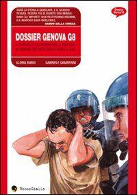 Dossier Genova G8. Il rapporto illustrato della procura di Genova sui fatti della scuola Diaz