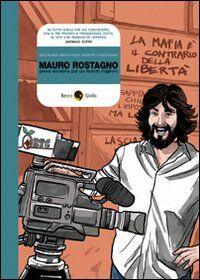 Mauro Rostagno. Prove tecniche per un mondo migliore