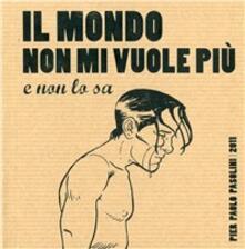Equilibrifestival.it Pier Paolo Pasolini. Il mondo non mi vuole più. Agenda 2011 Image