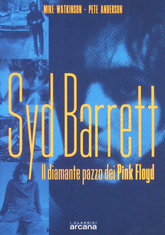 Syd Barrett. Il diamante pazzo dei Pink Floyd