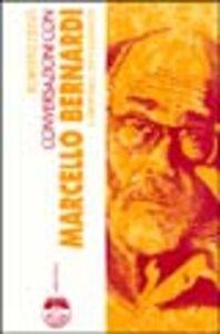 Conversazioni con Marcello Bernardi. Il libertario intollerante