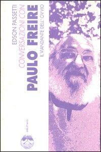 Conversazioni con Paulo Freire il viandante dell'ovvio