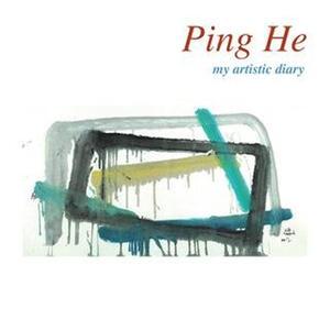Ping He. My artistic diary. Ediz. italiana e inglese
