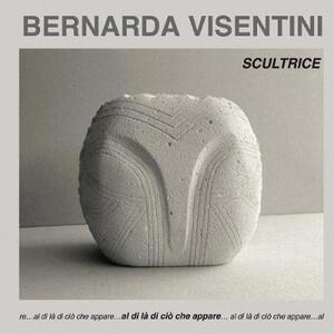 Bernarda Visentini. Scultrice. Ediz. italiana e inglese