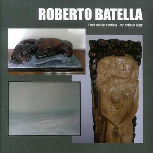 Roberto Batella. Il mio diario d'artista-My artistic diary. Ediz. bilingue