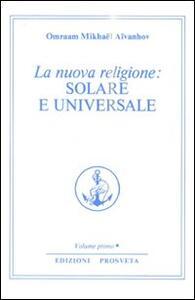 La nuova religione: solare e universale. Vol. 1