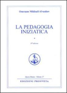 La pedagogia iniziatica. Vol. 1