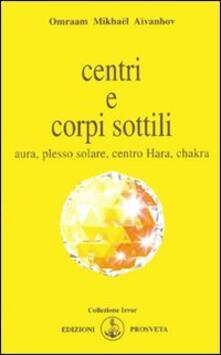 Centri e corpi sottili. Aura, plesso solare, centro Hara, chakra.pdf