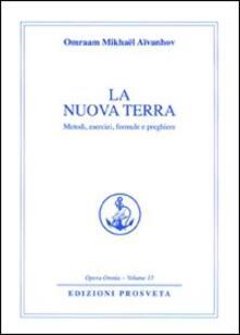 Listadelpopolo.it La nuova terra. Metodi, esercizi, formule e preghiere Image