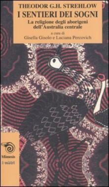 I sentieri dei sogni. La religione degli aborigeni dell'Australia centrale - Theodor G. Strehlow - copertina