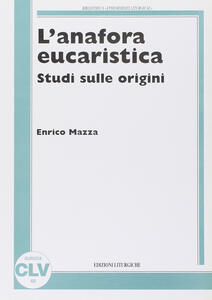 L' anafora eucaristica. Studi sulle origini