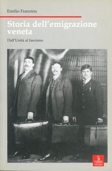Storia dell'emigrazione veneta. Dall'unità al fascismo - Emilio Franzina - copertina