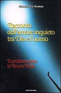 Racconto dell'amore inquieto tra Dio e l'uomo. Il problema etico in Bruno Forte