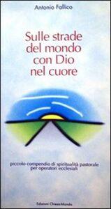 Sulle strade del mondo con Dio nel cuore. Piccolo compendio di spiritualità pastorale per operatori ecclesiali