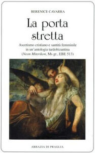 La porta stretta. Ascetismo cristiano e santità femminile in una antologia tardobizantina