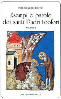 Esempi e parole dei santi padri teofori. Vol. 1