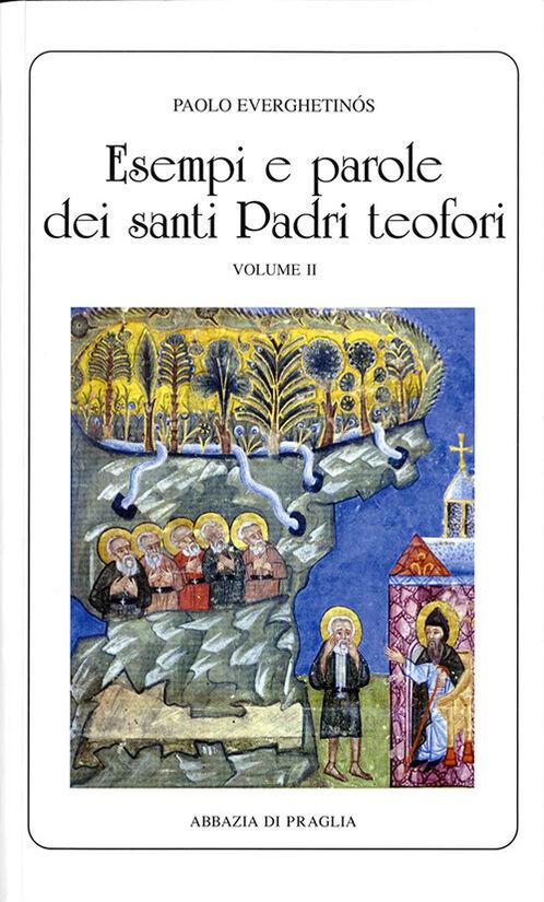 Esempi e parole dei santi padri teofori. Vol. 2