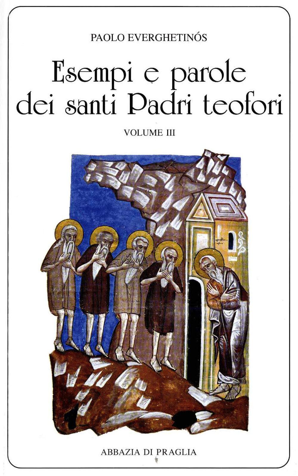Esempi e parole dei santi padri teofori. Vol. 3