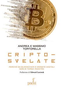 Cripto-svelate. Perché da blockchain e monete digitali non si torna indietro - Andrea Tortorella,Massimo Tortorella - copertina