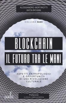 Blockchain il futuro tra le mani. Aspetti antropologici e opportunità di una rivoluzione culturale.pdf