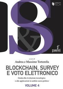Blockchain, survey e voto elettronico. Guida alla rivoluzione tecnologia e alle applicazioni in ambito socio-politico. Vol. 4 - Andrea Tortorella,Massimo Tortorella - ebook