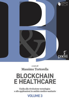 Blockchain and healthcare. A guide to the technological revolution and its applications. Vol. 3