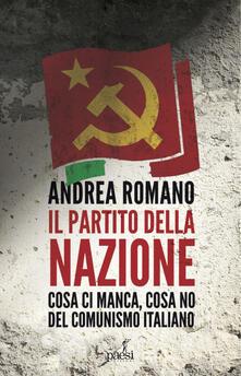 Il partito della nazione. Cosa ci manca e cosa no del comunismo italiano - Andrea Romano - copertina