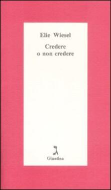 Credere o non credere - Elie Wiesel - copertina
