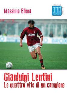 Gianluigi Lentini. Le quattro vite di un campione.pdf