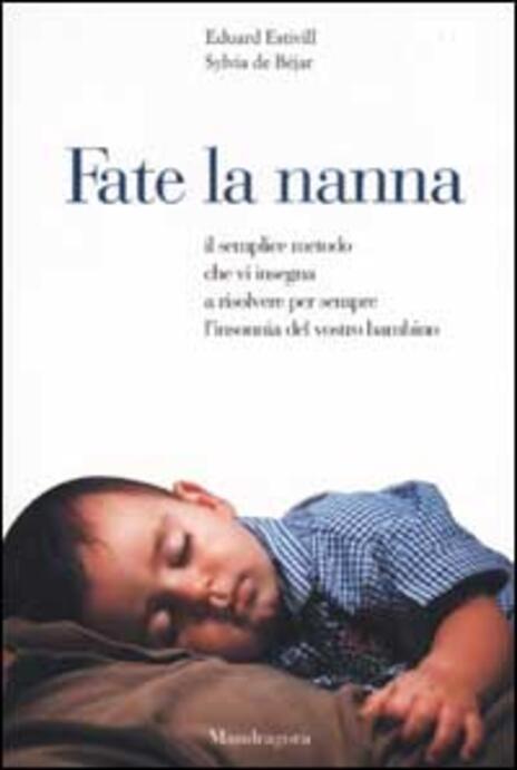 Fate la nanna. Il semplice metodo che vi insegna a risolvere per sempre l'insonnia del vostro bambino - Eduard Estivill,Sylvia de Béjar - 4
