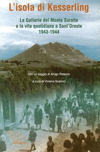 L' isola di Kesselring. Le gallerie del monte Soratte e la vita quotidiana a Sant'Oreste 1943-1944 - copertina