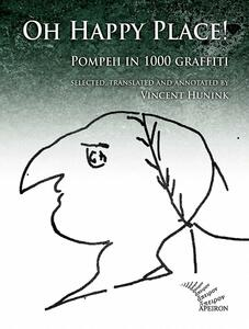 Oh happy place! Pompeii in 1000 graffiti. Ediz. inglese e latina