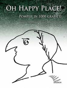 Oh happy place! Pompeii in 1000 graffiti. Ediz. inglese e latina.pdf