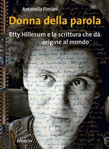 Donna della parola. Etty Hillesum e la scrittura che dà origine al mondo - Antonella Fimiani - copertina