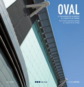 Oval il palaghiaccio olimpico al Lingotto di Torino. Ediz. italiana e inglese