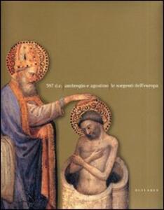 387 d. C. Ambrogio e Agostino. Le sorgenti dell'Europa. Catalogo della mostra (Milano, 8 dicembre 2003-2 maggio 2004)